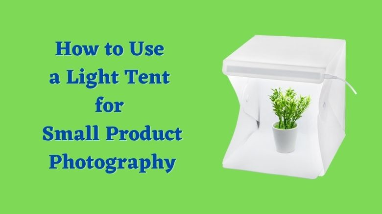 How to Use Light Tent for Small Product Photography