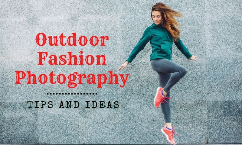Outdoor Fashion Photography Tips and Ideas